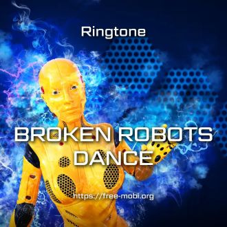Ringtone: Broken robots dance - FreeMobi